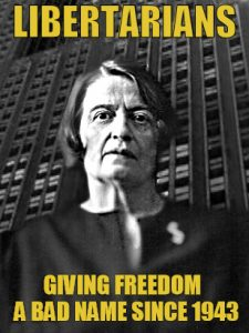 Ayn Rand -- Libertarians Giving Freedom a Bad Name